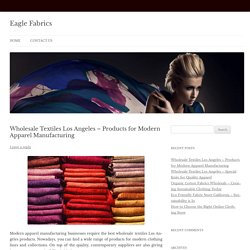 Wholesale Textiles Los Angeles – Products for Modern Apparel Manufacturing