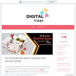 Buy Custom Gourmet Boxes at Wholesale price with Free Shipping – Digital Talks – A Digital Marketing Platform
