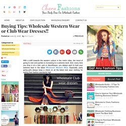 Buying tips For Wholesale western Wear or Club wear dresses