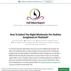 How To Select The Right Wholesaler For Fashion Sunglasses In Thailand? – Full Value Export