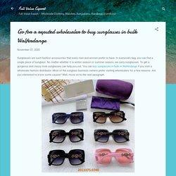 Go for a reputed wholesaler to buy sunglasses in bulk Walferdange