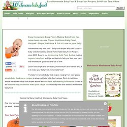 Wholesome Homemade Baby Food Recipes, Make your baby healthy homemade baby food with our easy baby food recipes, solid food tips, baby nutrition & more!