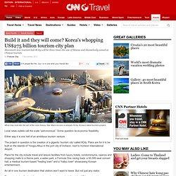 Korea's whopping US$275 billion tourism city plan