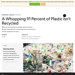 A Whopping 91 Percent of Plastic Isn't Recycled