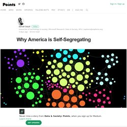 Why America is Self-Segregating – Data & Society: Points