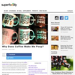 Why Does Coffee Make Me Poop?