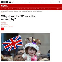 Why does the UK love the monarchy?