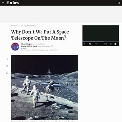 Why Don't We Put A Space Telescope On The Moon?
