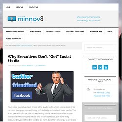 "Why Executives Don't ""Get"" Social Media 