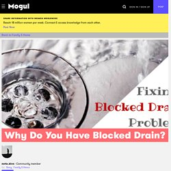 Why Do You Have Blocked Drain? - Mogul