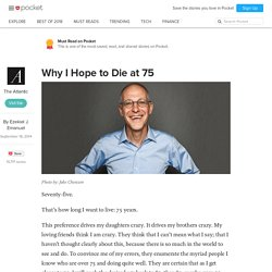 Why I Hope to Die at 75 - The Atlantic - Pocket