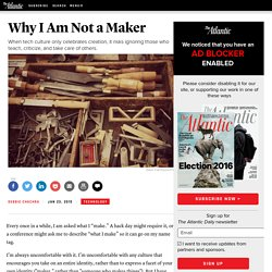 Why I Am Not a Maker