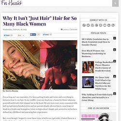 "Why It Isn't ""Just Hair"" Hair for So Many Black Women"