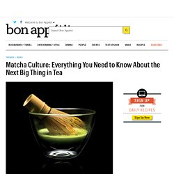 Why Matcha Is the Next Big Thing in Tea