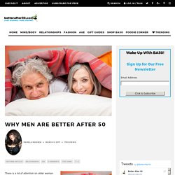 Why Men Are Better After 50