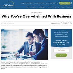 Why You're Overwhelmed With Business -