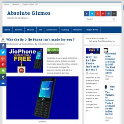 Why the Rs 0 Jio Phone isn't made for you ? - Absolute Gizmos