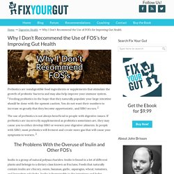 Why I Don't Recommend the Use of FOS's for Improving Gut Health