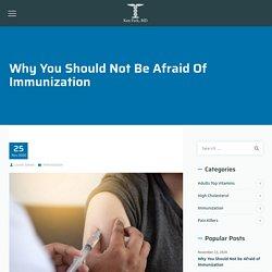 Why You Should Not be Afraid of Immunization
