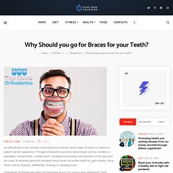 Why Should you go for Braces for your Teeth?
