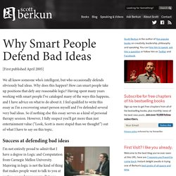 #40 – Why smart people defend bad ideas