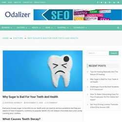 Why Sugar Is Bad For Your Teeth And Health