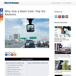 Why Use a Dash Cam: Top Six Reasons