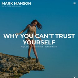 Why You Can't Trust Yourself