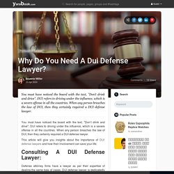 Why Do You Need A Dui Defense Lawyer?