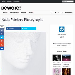 Nadia Wicker : Photographe Beware Magazine