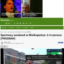2 VI: Sportowy weekend w Wielkopolsce: 2-4 czerwca [PROGRAM] - Poznań - NaszeMiasto.pl