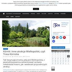 Kórnik i inne atrakcje Wielkopolski, czyli Trasa Kórnicka - TenPOZNAN