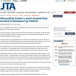 Wiesenthal Center's most wanted Nazi located in Budapest by tabloid
