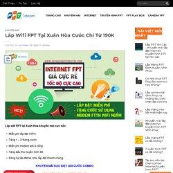 Lắp Wifi FPT Tại Xuân Hòa Cước Chỉ Từ 190K - Tặng Modem Wifi