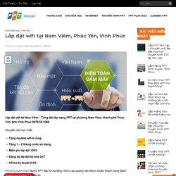 Lắp Đặt Wifi Tại Nam Viêm, Phúc Yên, Vĩnh Phúc - FPT Phúc Yên