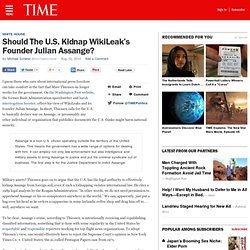 Should The U.S. Kidnap WikiLeak's Founder Julian Assange? - Swampland - TIME.com