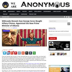 WikiLeaks Reveals how George Soros Bought Hillary Clinton, Appointed the New Prime Minister of Albania AnonHQ