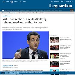 WikiLeaks cables: 'Nicolas Sarkozy thin-skinned and authoritarian' | World news