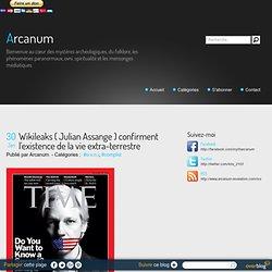 Wikileaks ( Julian Assange ) confirment l'existence de la vie extra-terrestre - Arcanum