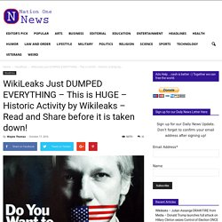 WikiLeaks Just DUMPED EVERYTHING – This is HUGE – Historic Activity by Wikileaks – Read and Share before it is taken down!