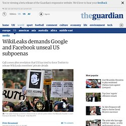 WikiLeaks demands Google and Facebook unseal US subpoenas | Media