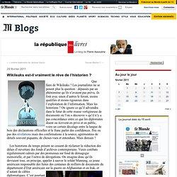 Wikileaks est-il vraiment le rêve de l'historien ? - La république des livres - Blog LeMonde.fr