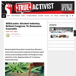 WikiLeaks: Alcohol Industry Bribed Congress To Denounce Cannabis