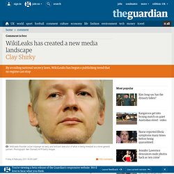 WikiLeaks has created a new media landscape | Clay Shirky | Comment is free