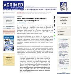 WikiLeaks : Laurent Joffrin serait-il devenu « paranoïaque »