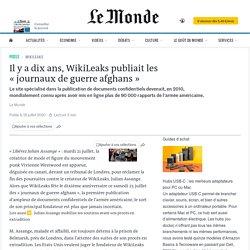 Le Monde - Il y a dix ans, WikiLeaks publiait les «journaux de guerre afghans»