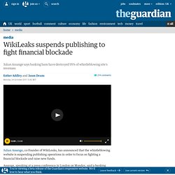 WikiLeaks suspends publishing to fight financial blockade | Media