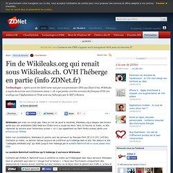 Fin de Wikileaks.org qui renaît sous Wikileaks.ch. OVH l'héberge en partie (info ZDNet.fr)