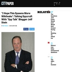 """""""I Hope This Spawns More Wikileaks"""": Talking Spycraft With """"Spy Talk"""" Blogger Jeff Stein"""