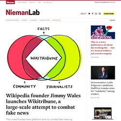 Wikipedia founder Jimmy Wales launches Wikitribune, a large-scale attempt to combat fake news